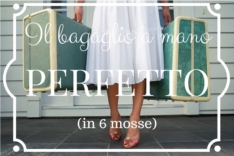 Il bagaglio a mano perfetto (in 6 mosse)