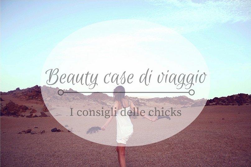 Il beauty case della viaggiatrice (versione Chicks and Trips)