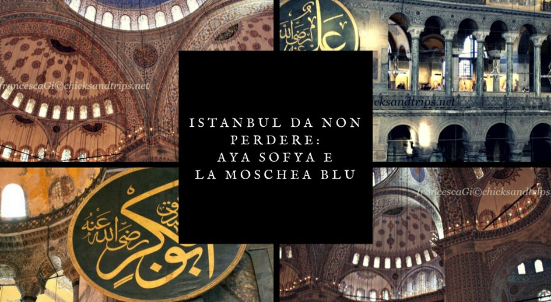 Istanbul da non perdere: Aya Sofya e la Moschea Blu